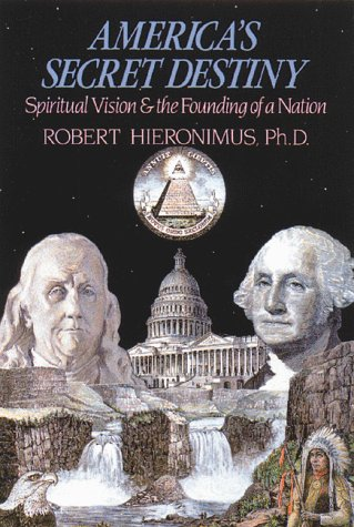 America's Secret Destiny: Spiritual Vision and the Founding of a Nation (Secret Of America Destiny)