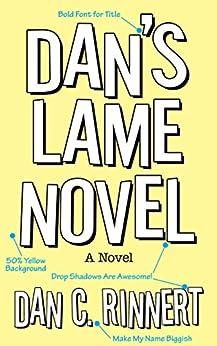 Dan's Lame Novel by [Rinnert, Dan C.]