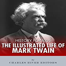 History for Kids: The Illustrated Life of Mark Twain Audiobook by Charles River Editors Narrated by Mark Norman