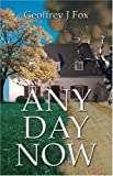 Any Day Now, Geoffrey J. Fox, 1413714129