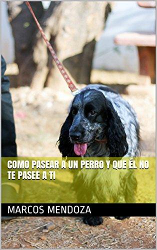 Como Pasear a un Perro y que Él No Te Pasee a Ti (Spanish - Paseo Hours
