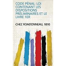 Code pénal: loi contenant les dispositions préliminaires et le livre 1er (French Edition)