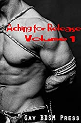 Aching for Release: Volume 1: (3 Gay BDSM Stories)