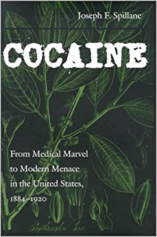 Cocaine: From Medical Marvel to Modern Menace in the United States, 1884-1920 (Studies in Industry and Society)