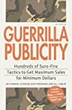 Guerrilla Publicity: Hundreds of Sure-Fire Tactics to Get Maximum Sales for Minimum Dollars…Includes Podcasts, Blogs, and Media Training for the Digital Age