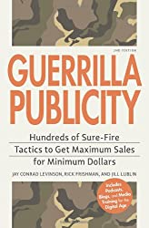 Guerrilla Publicity: Hundreds of Sure-Fire Tactics to Get Maximum Sales for Minimum Dollars...Includes Podcasts, Blogs, and Media Training for the Digital Age
