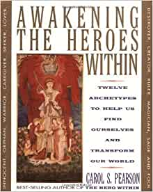 Awakening The Heroes Within Twelve Archetypes To Help Us border=