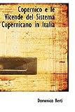 Copernico E le Vicende Del Sistema Copernicano in Itali, Domenico Berti, 0559945779