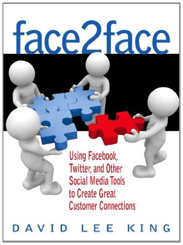 Download Face2Face: Using Facebook, Twitter, and Other Social Media Tools to Create Great Customer Connections Pdf