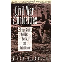 Civil War Curiosities: Strange Stories, Oddities, Events, and Coincidences