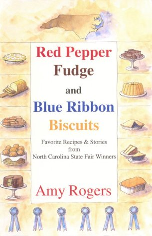 Red Pepper Fudge and Blue Ribbon Biscuits: Favorite Recipes and Stories from North Carolina State Fair Winners