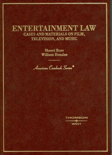 Entertainment Law, Cases and Materials on Film, Television and Music (American Casebook Series)
