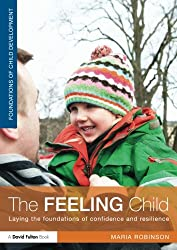 The Feeling Child: Laying the foundations of confidence and resilience (David Fulton Books)