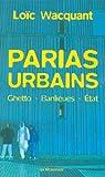 Parias urbains : Ghetto, banlieues, Etat par Wacquant