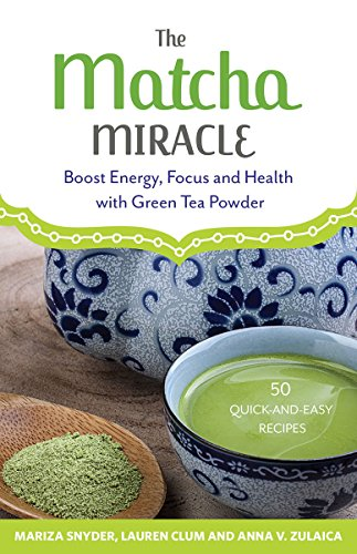 (The Matcha Miracle: Boost Energy, Focus and Health with Green Tea Powder)
