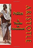 Politics - A Treatise on Government, Aristotle and Timeless Classic Books Staff, 1453780173