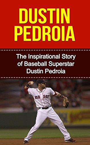 Sox Star (Dustin Pedroia: The Inspirational Story of Baseball Superstar Dustin Pedroia (Dustin Pedroia Unauthorized Biography, Boston Red Sox, Arizona State University, MLB Books))