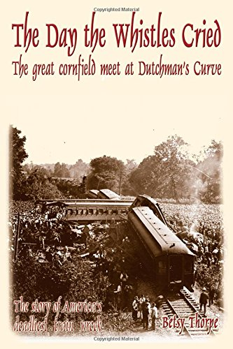 The Day the Whistles Cried: The Great Cornfield Meet at Dutchman's Cuve (Betsy Fields Design)