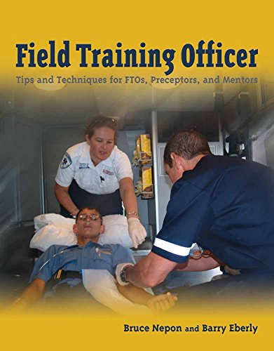 Field Training Officer: Tips and Techniques for FTOs, Preceptors, and Mentors - Field Training