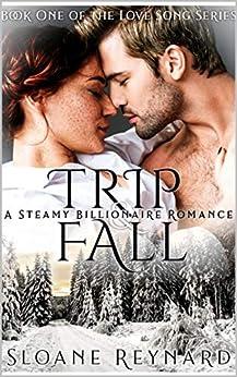 Trip & Fall: A Steamy Billionaire Romance (The Love Song Series Book 1) by [Reynard, Sloane]