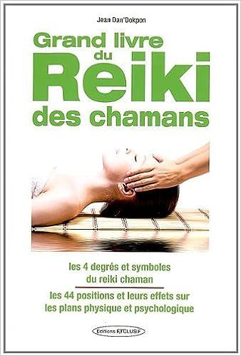 Livres Le Grand Livre du Reiki Chamanique - Les 44 impositions des mains - Les symboles chamaniques pdf ebook