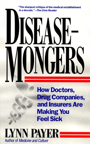 Download Disease-Mongers: How Doctors, Drug Companies, and Insurers Are Making You Feel Sick Pdf