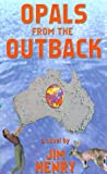 Opals from the Outback, Jim Henry, 1587211041