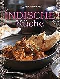 Indische Küche: Einfache, authentische Rezepte