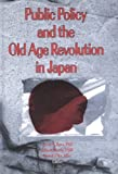 Public Policy and the Old Age Revolution in Japan, Scott Bass, Masato Oka, Jill Norton, Robert Morris *Deceased*, 0789000121