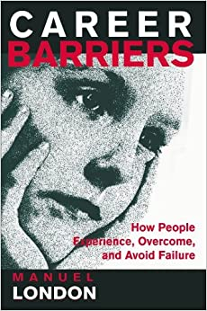 Career Barriers: How People Experience, Overcome, and Avoid Failure by Manuel London (1998-08-02)