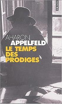 Le Temps des prodiges par Appelfeld