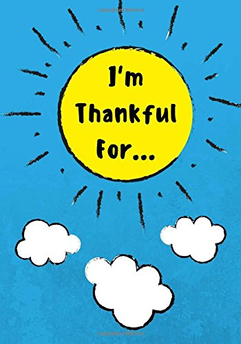 I'm Thankful For: Daily Gratitude Journal for Kids With Writing Prompts to Express Gratitude, 100 Pages, Sky Blue (Volume 1)