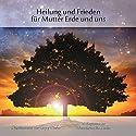 Heilung und Frieden für Mutter Erde und uns Hörbuch von Georg Huber Gesprochen von: Georg Huber