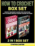 How To Crochet Box Set: How To Crochet: Perfect Beginners Guides for Crocheting with 10 Unique and Easy Granny Square Patterns (How to Crochet, How to Crochet books, how to crochet for beginners)