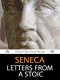 Seneca: Letters from a Stoic (and Biography) [Annotated]