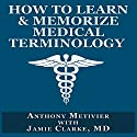 How to Learn & Memorize Medical Terminology: Magnetic Memory Audiobook by Anthony Metivier, Jamie Clarke Narrated by Todd Barsness