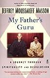 My Father's Guru, Jeffrey Moussaieff Masson, 0671025732