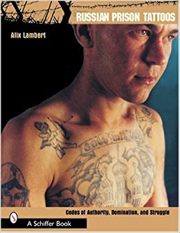 Russian Prison Tattoos: Codes of Authority, Domination, and ...