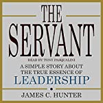 The Servant: A Simple Story About the True Essence of Leadership | James C. Hunter