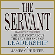 The Servant: A Simple Story About the True Essence of Leadership Audiobook by James C. Hunter Narrated by Tony Pasqualini