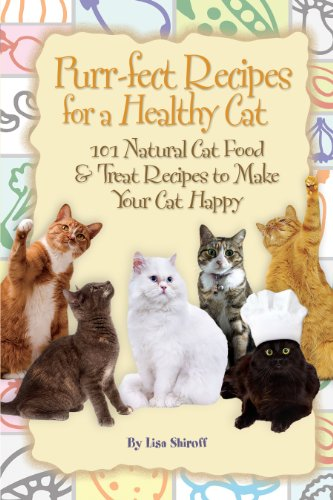 Purr-fect Recipes for a Healthy Cat 101 Natural Cat Food & Treat Recipes to Make Your Cat ()