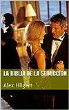 La Biblia de la  Seduccion: Alex Hilgert