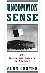 Uncommon Sense: The Heretical Nature of Science