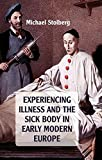 Experiencing Illness and the Sick Body in Early Modern Europe
