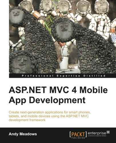 ASP.NET MVC 4 Mobile App Development by Andy Meadows, Publisher : Packt Publishing