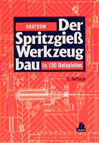 Der Spritzgießwerkzeugbau: in 130 Beispielen