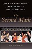 Front cover for the book The Second Mark: Courage, Corruption, and the Battle for Olympic Gold by Joy Goodwin