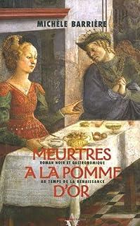 Meurtres à la Pomme d'or : [roman noir et gastronomique au temps de la Renaissance], Barrière, Michèle