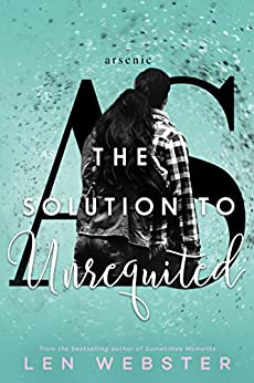The Solution to Unrequited (The Science of Unrequited Book 2) by [Webster, Len]