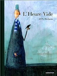 L'Heure Vide par Anne Herbauts